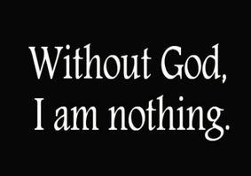 without god I am nothing