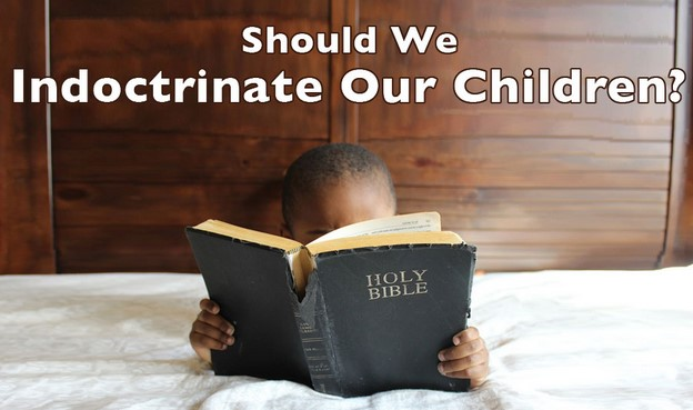 should we indoctrinate our children