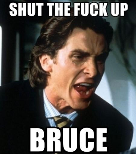 shut up bruce